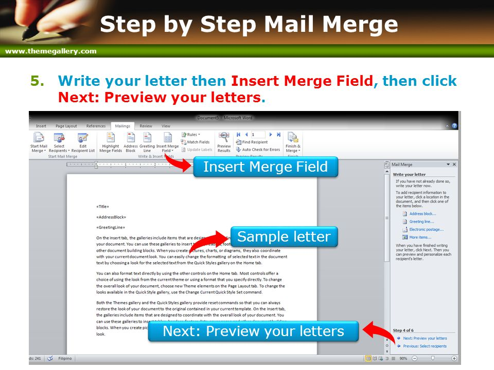 www.themegallery.com Step by Step Mail Merge 5.Write your letter then Insert Merge Field, then click Next: Preview your letters. Next: Preview your le