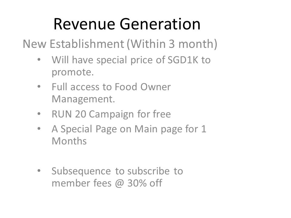 Revenue Generation New Establishment (Within 3 month) Will have special price of SGD1K to promote.