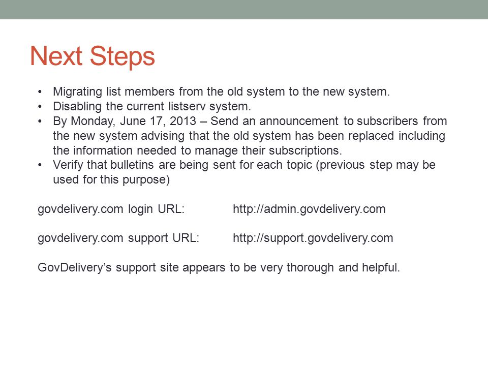 Next Steps Migrating list members from the old system to the new system. Disabling the current listserv system. By Monday, June 17, 2013 – Send an ann