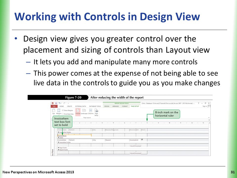 XP Working with Controls in Design View New Perspectives on Microsoft Access 201331 Design view gives you greater control over the placement and sizin