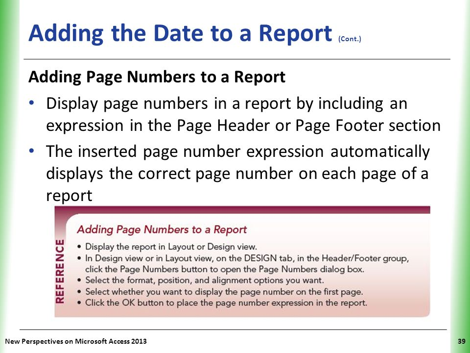 XP Adding the Date to a Report (Cont.) New Perspectives on Microsoft Access 201339 Adding Page Numbers to a Report Display page numbers in a report by