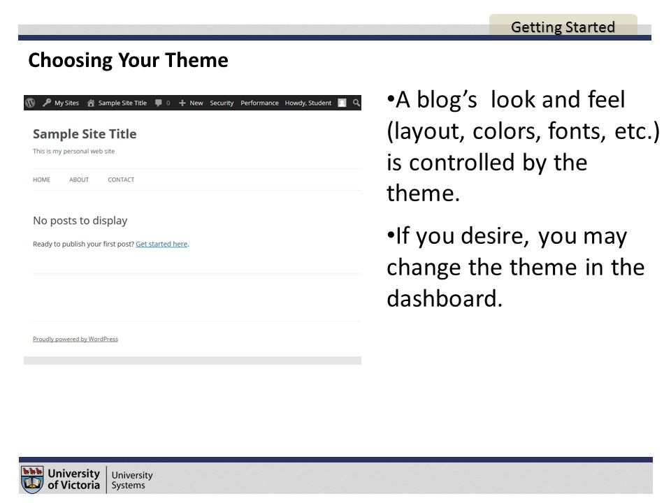 Choosing Your Theme A blog's look and feel (layout, colors, fonts, etc.) is controlled by the theme.
