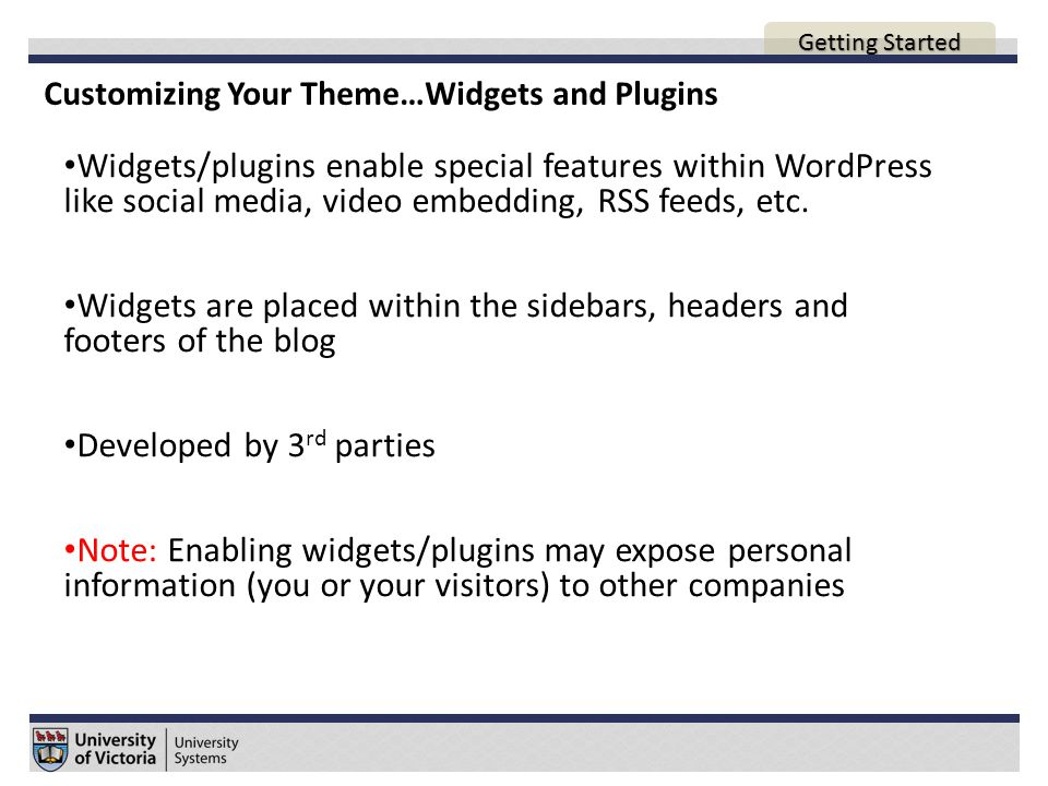 Customizing Your Theme…Widgets and Plugins Widgets/plugins enable special features within WordPress like social media, video embedding, RSS feeds, etc.