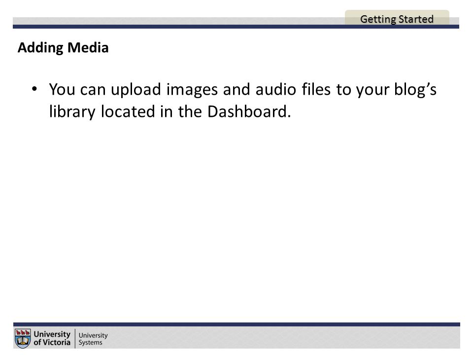 Adding Media AGENDA You can upload images and audio files to your blog's library located in the Dashboard.