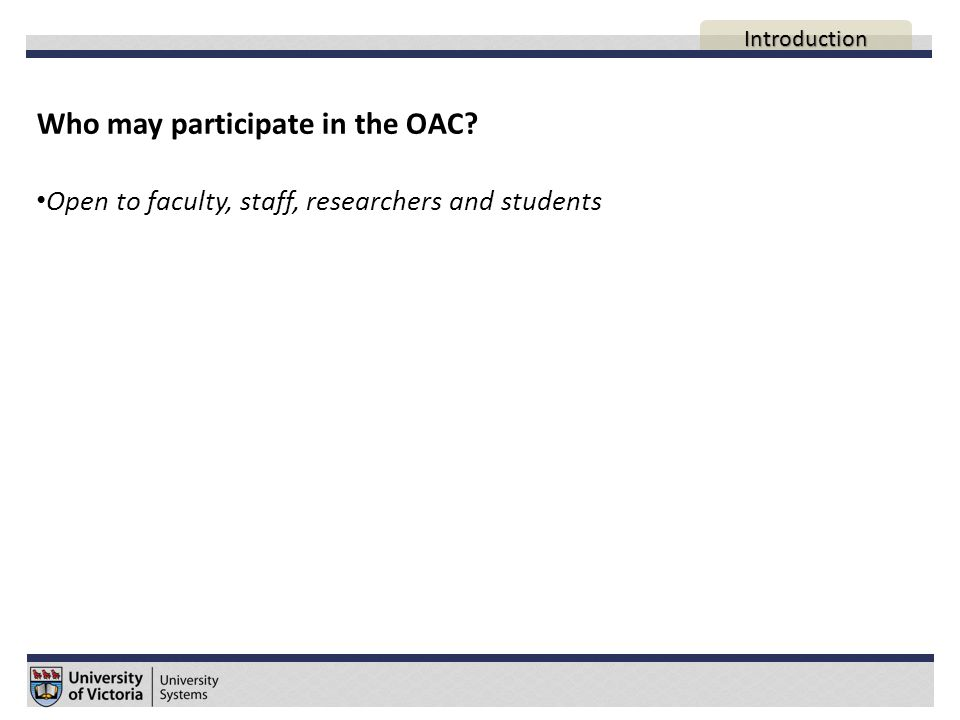 Uses of the OAC Promote collaboration in research and general UVic initiatives Course sites Host course blogs + web pages for students Provide an environment for online discussion Personal blogs / sites Discover individuals/groups with complementary interests AGENDA Introduction