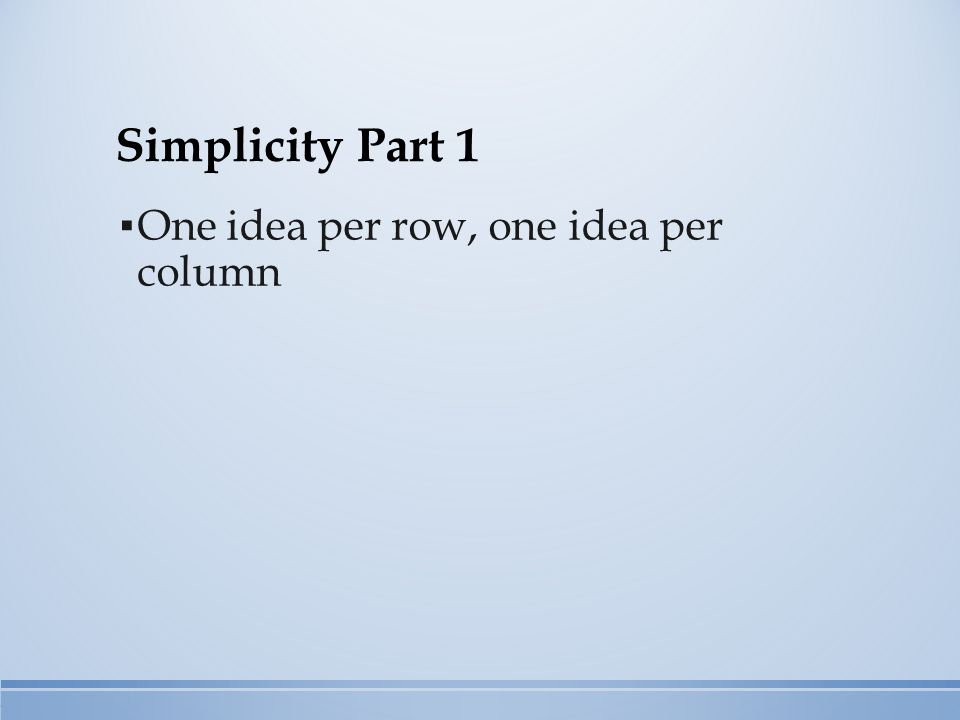 Simplicity Part 1 ▪ One idea per row, one idea per column
