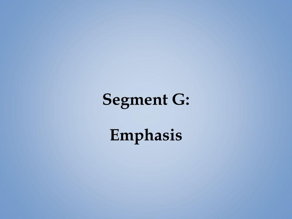 Segment G: Emphasis