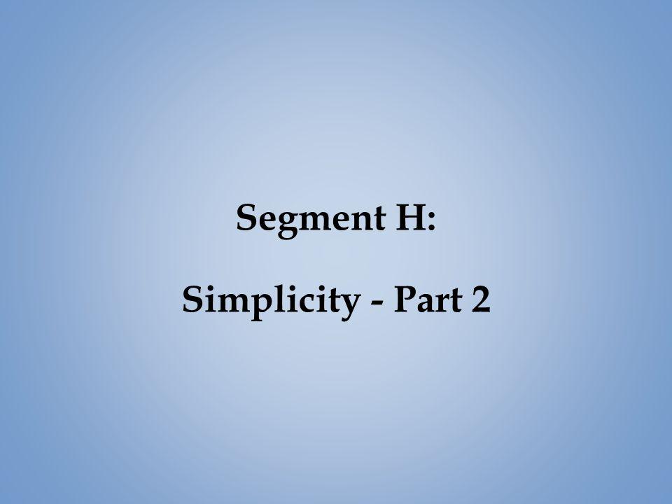 Segment H: Simplicity - Part 2