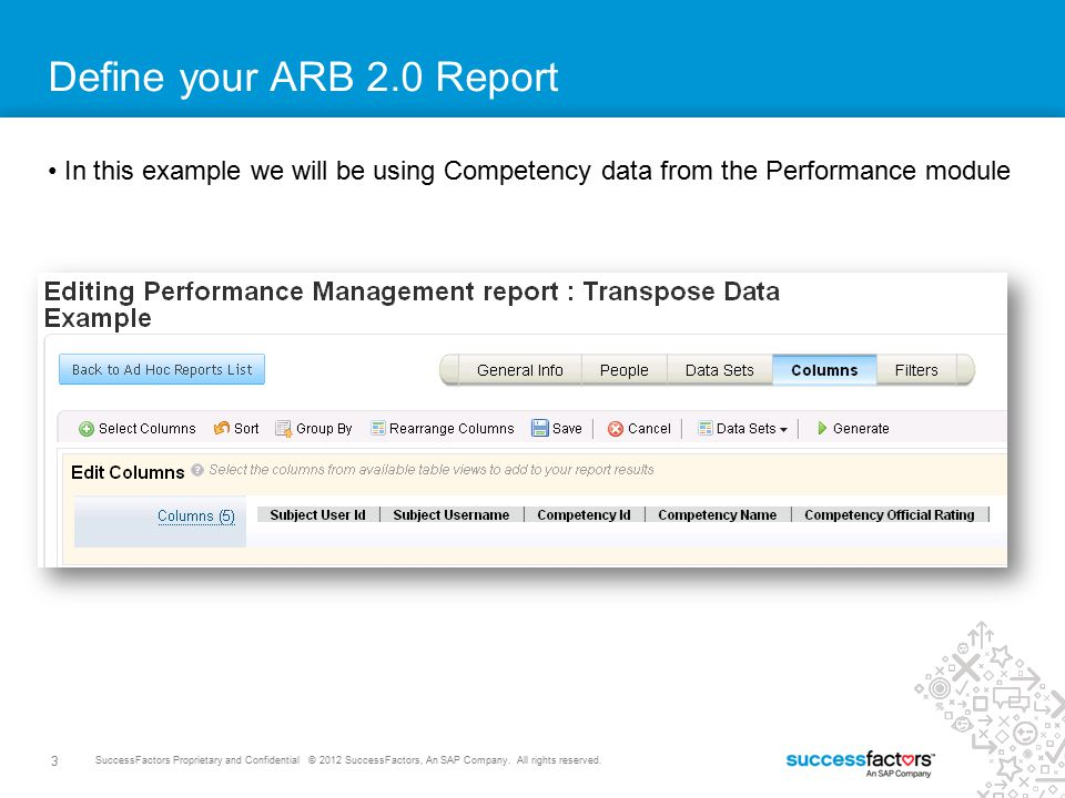3 SuccessFactors Proprietary and Confidential © 2012 SuccessFactors, An SAP Company. All rights reserved. Define your ARB 2.0 Report In this example w