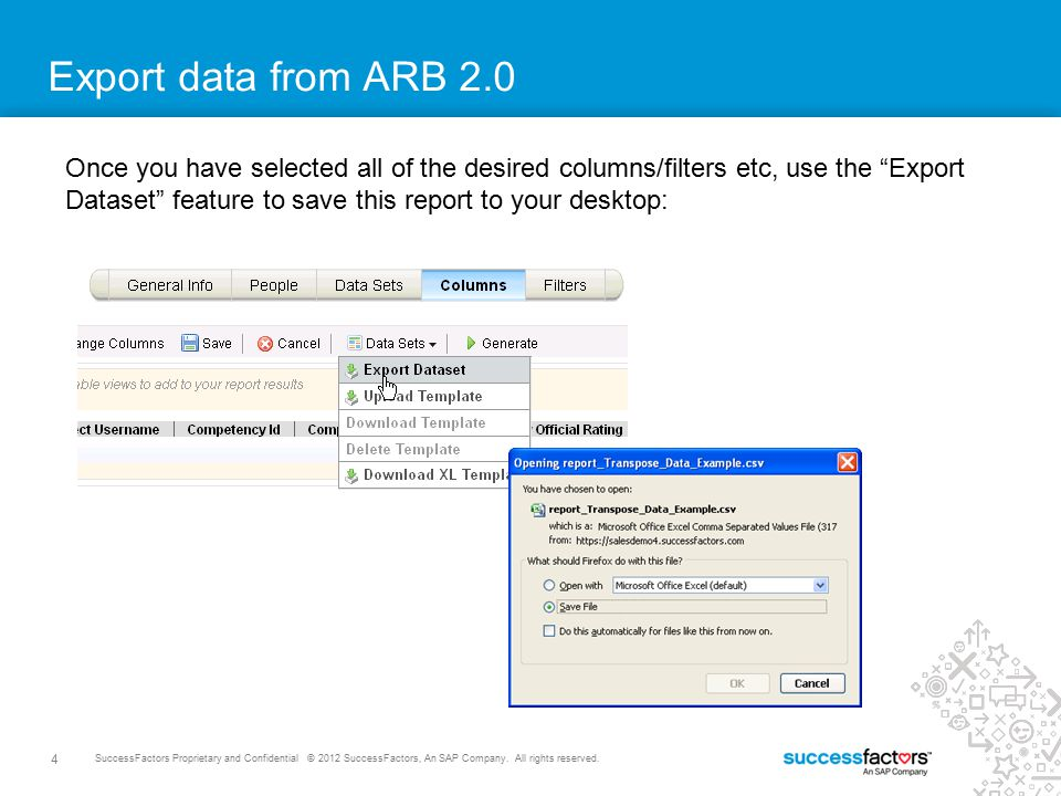 4 SuccessFactors Proprietary and Confidential © 2012 SuccessFactors, An SAP Company. All rights reserved. Export data from ARB 2.0 Once you have selec