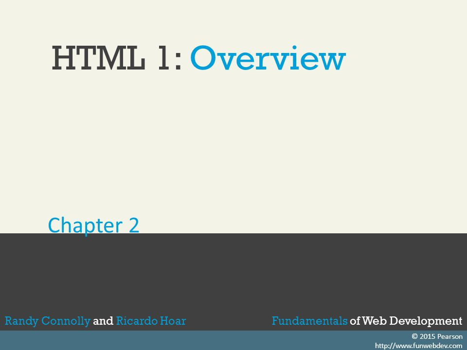 Fundamentals of Web DevelopmentRandy Connolly and Ricardo HoarFundamentals of Web DevelopmentRandy Connolly and Ricardo Hoar Objectives HTML Defined and its History HTML Syntax Semantic MarkupStructure of HTML Quick Tour of HTMLHTML Semantic Elements 12 34 56