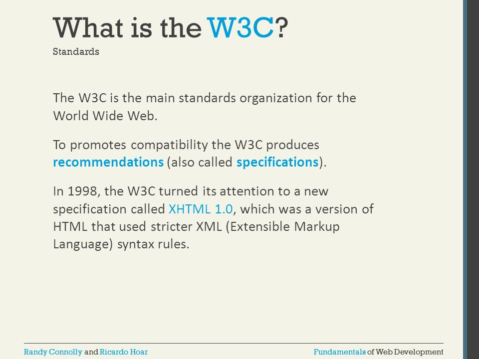 Fundamentals of Web DevelopmentRandy Connolly and Ricardo HoarFundamentals of Web DevelopmentRandy Connolly and Ricardo Hoar XHTML The goal of XHTML with its strict rules was to make page rendering more predictable by forcing web authors to create web pages without syntax errors.