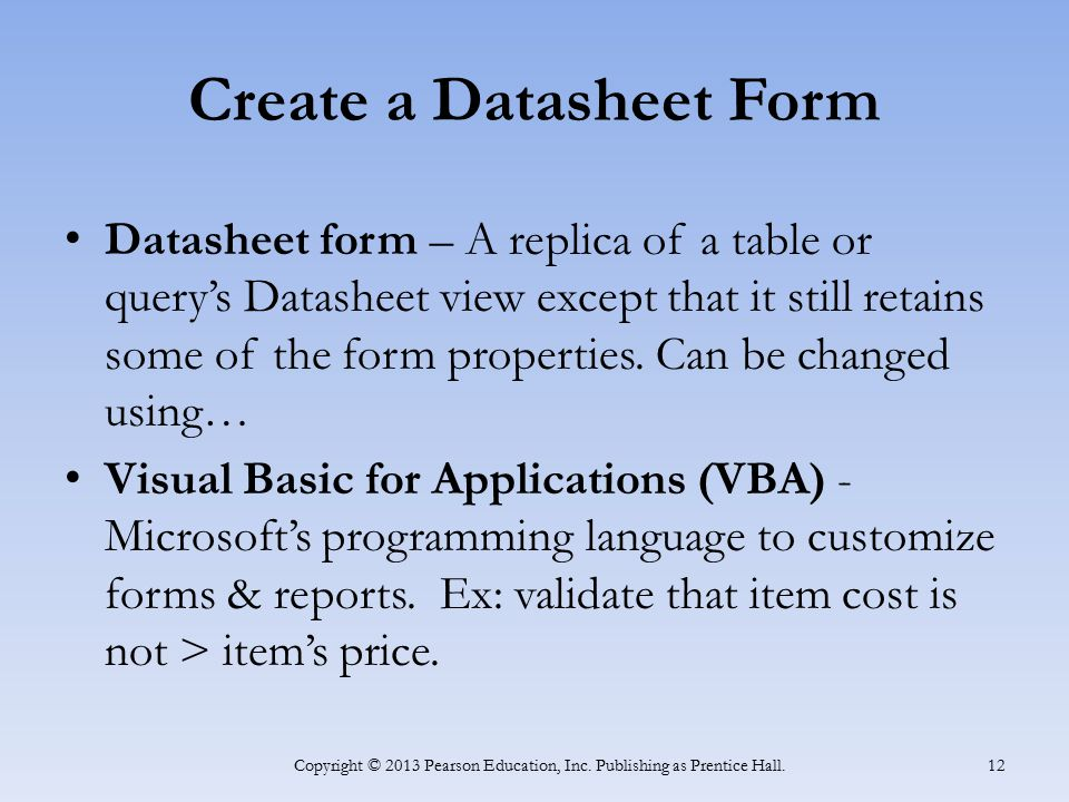 Create a Datasheet Form Datasheet form – A replica of a table or query's Datasheet view except that it still retains some of the form properties. Can