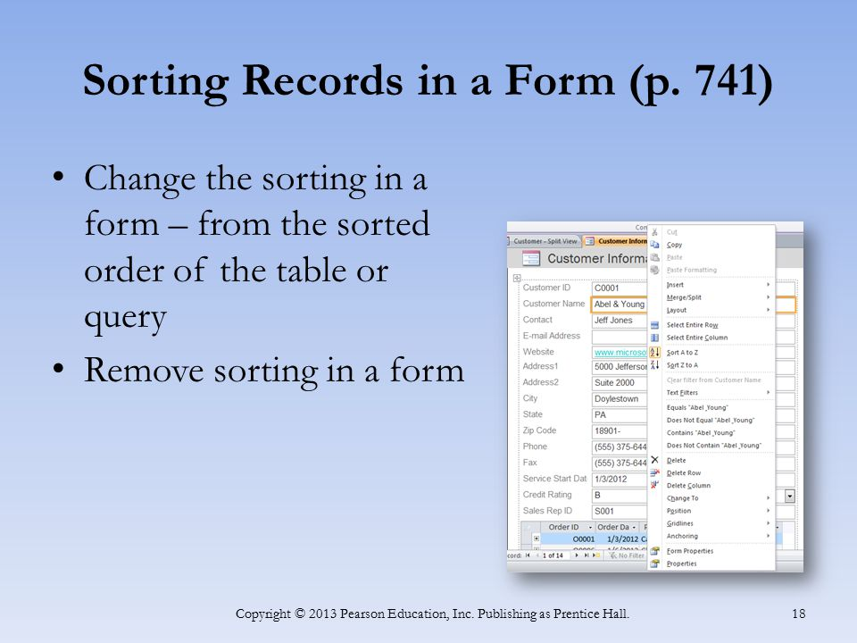 Sorting Records in a Form (p. 741) Change the sorting in a form – from the sorted order of the table or query Remove sorting in a form Copyright © 201