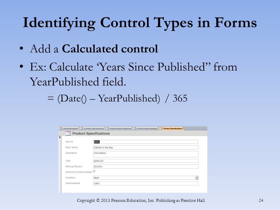 "Identifying Control Types in Forms Add a Calculated control Ex: Calculate 'Years Since Published"" from YearPublished field. = (Date() – YearPublished)"