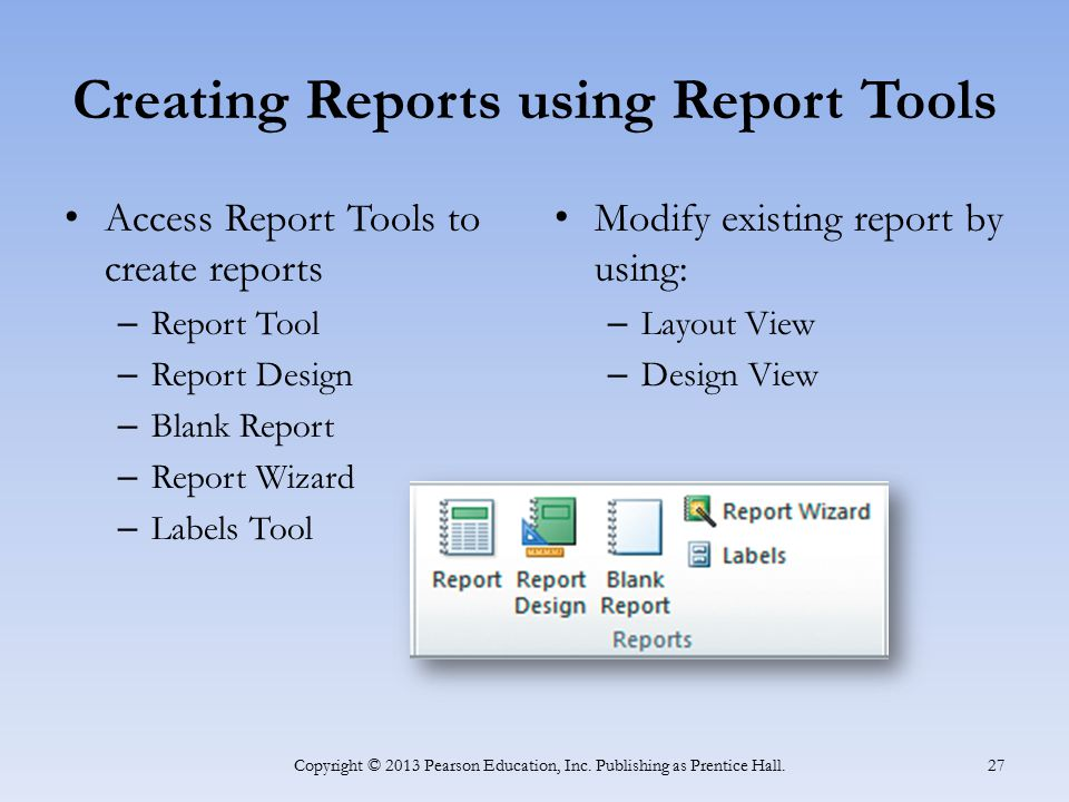 Creating Reports using Report Tools Access Report Tools to create reports – Report Tool – Report Design – Blank Report – Report Wizard – Labels Tool M