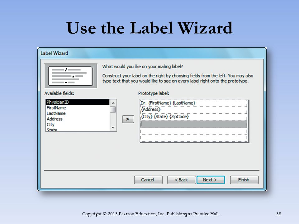 Use the Label Wizard Copyright © 2013 Pearson Education, Inc. Publishing as Prentice Hall. 38