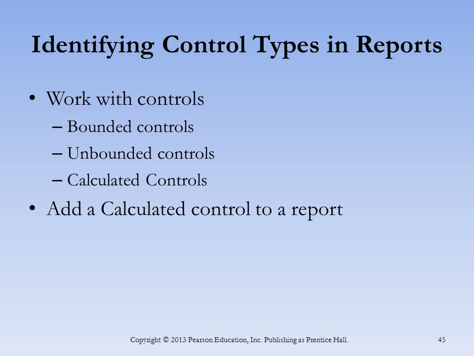 Identifying Control Types in Reports Work with controls – Bounded controls – Unbounded controls – Calculated Controls Add a Calculated control to a re