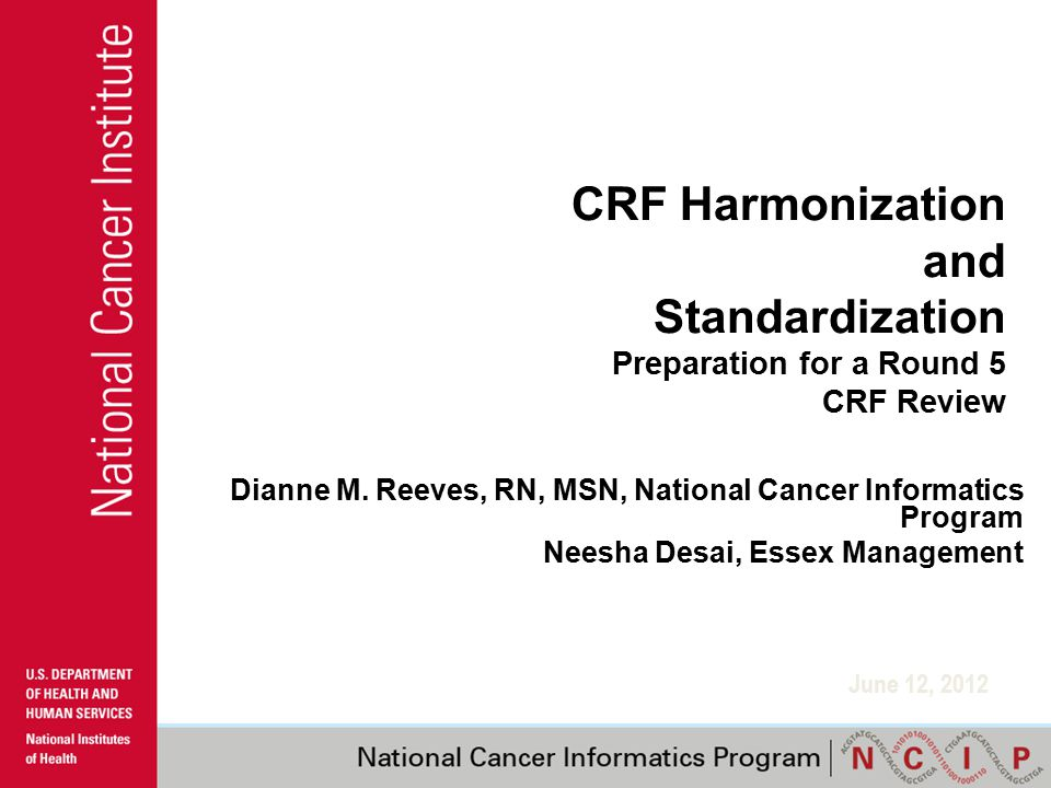 CRF Harmonization and Standardization Preparation for a Round 5 CRF Review Dianne M.
