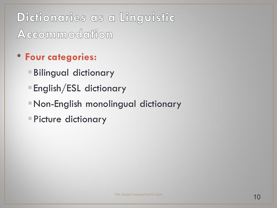 Four categories:  Bilingual dictionary  English/ESL dictionary  Non-English monolingual dictionary  Picture dictionary TEA Student Assessment Division 10
