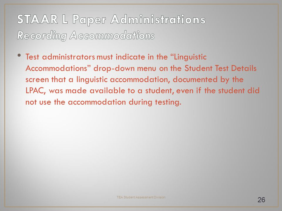 Test administrators must indicate in the Linguistic Accommodations drop-down menu on the Student Test Details screen that a linguistic accommodation, documented by the LPAC, was made available to a student, even if the student did not use the accommodation during testing.