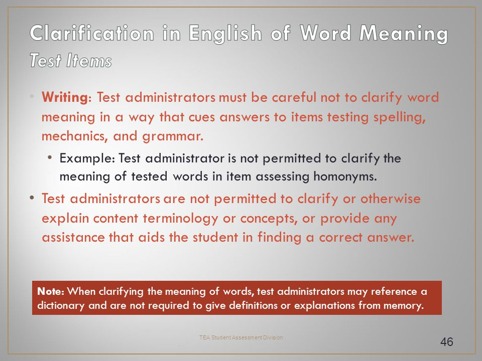 Writing: Test administrators must be careful not to clarify word meaning in a way that cues answers to items testing spelling, mechanics, and grammar.