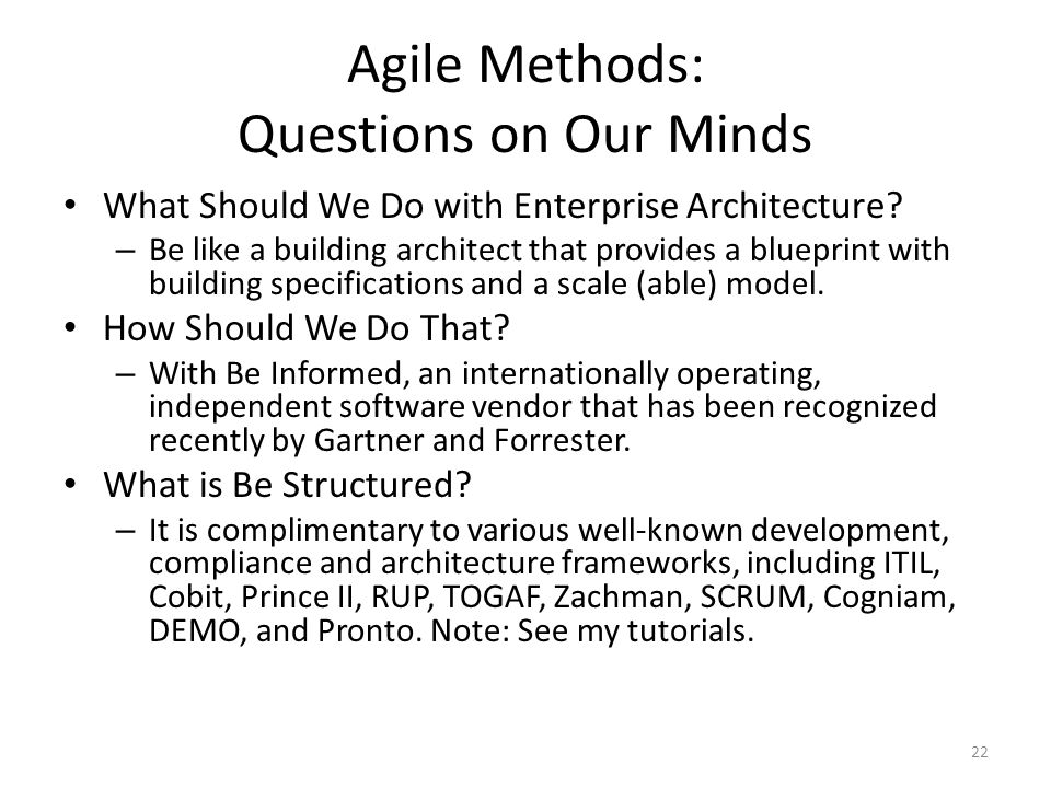Agile Methods: Questions on Our Minds What Should We Do with Enterprise Architecture? – Be like a building architect that provides a blueprint with bu