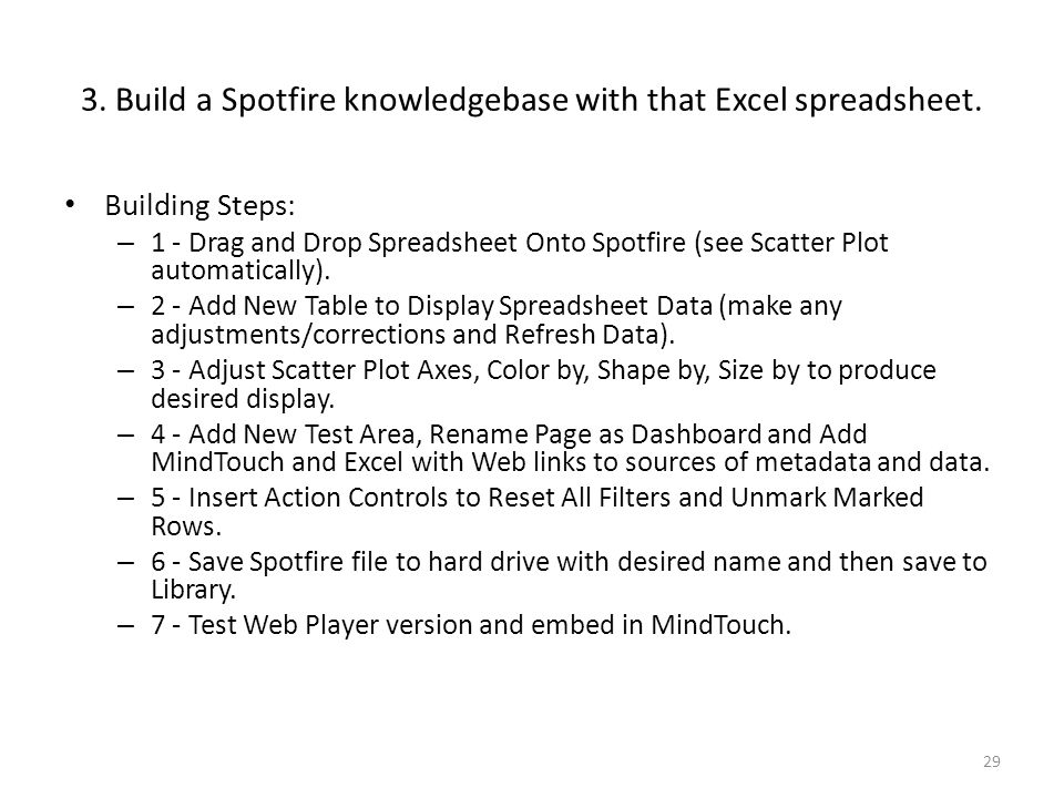 3. Build a Spotfire knowledgebase with that Excel spreadsheet. Building Steps: – 1 - Drag and Drop Spreadsheet Onto Spotfire (see Scatter Plot automat