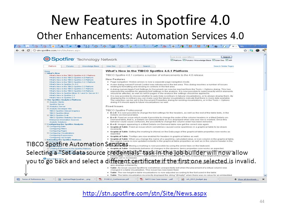New Features in Spotfire 4.0 Other Enhancements: Automation Services 4.0 44 http://stn.spotfire.com/stn/Site/News.aspx TIBCO Spotfire Automation Servi