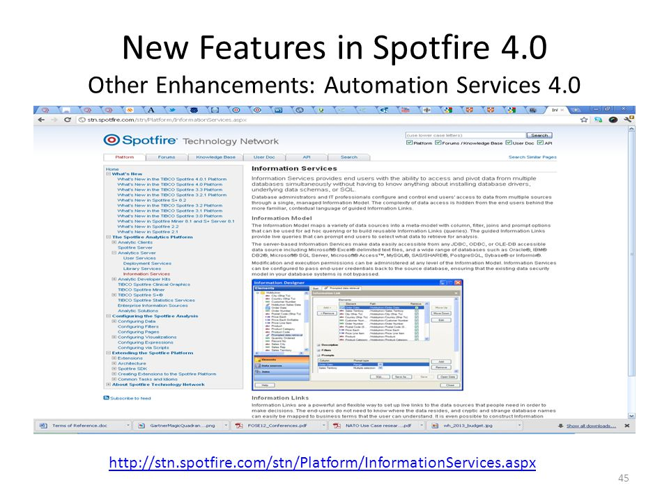 New Features in Spotfire 4.0 Other Enhancements: Automation Services 4.0 45 http://stn.spotfire.com/stn/Platform/InformationServices.aspx