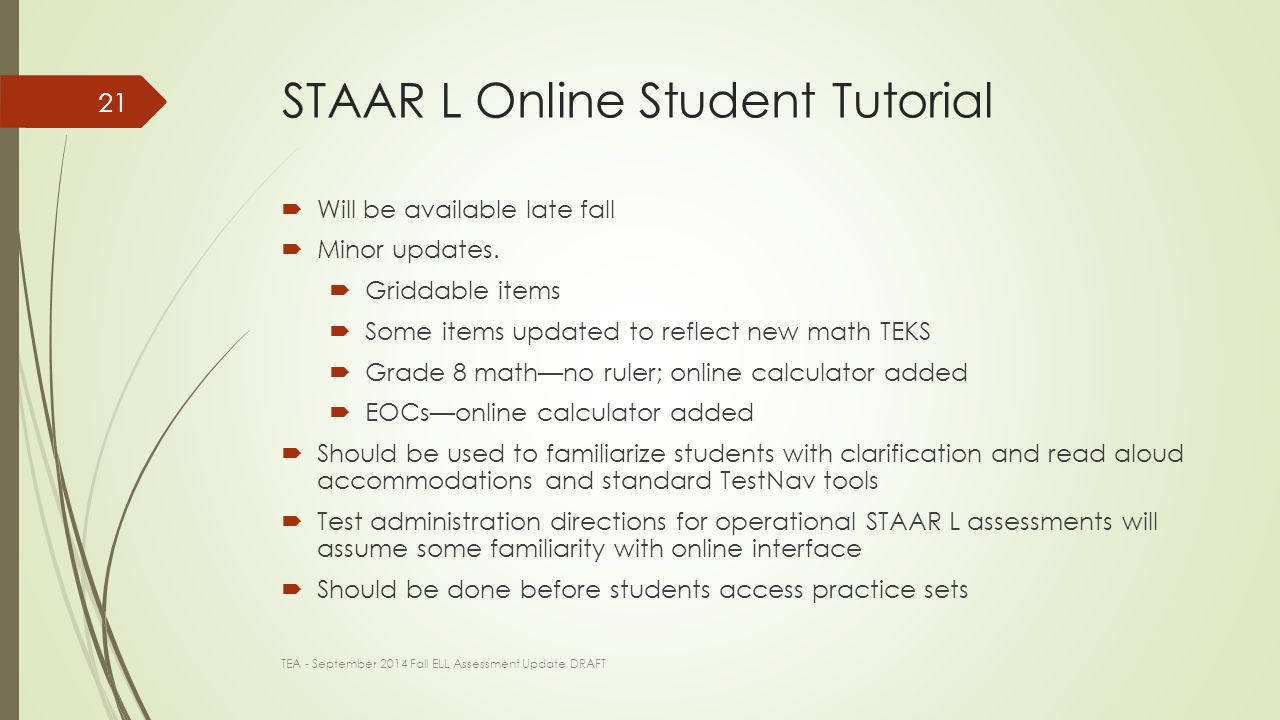 STAAR L Online Student Tutorial  Will be available late fall  Minor updates.
