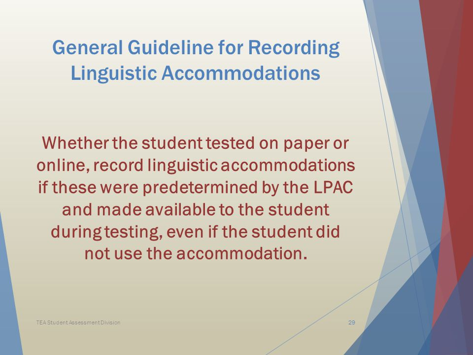 General Guideline for Recording Linguistic Accommodations Whether the student tested on paper or online, record linguistic accommodations if these were predetermined by the LPAC and made available to the student during testing, even if the student did not use the accommodation.