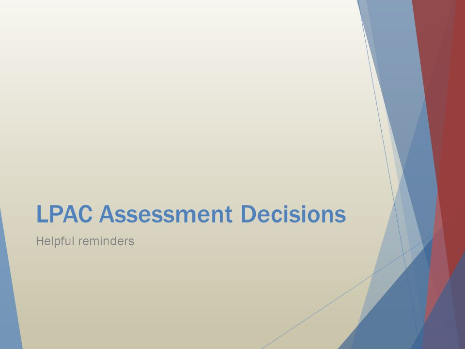 LPAC Assessment Decisions Helpful reminders