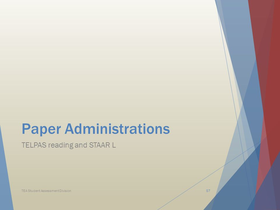 Paper Administrations TELPAS reading and STAAR L TEA Student Assessment Division57