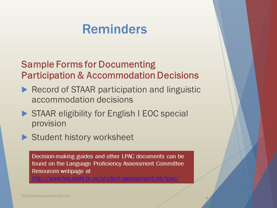 Linguistic Accommodations Reminder ELLs for whom the LPAC assigns linguistic accommodations on a STAAR reading, writing or English EOC assessment may not be considered for program exit at the end of that school year.