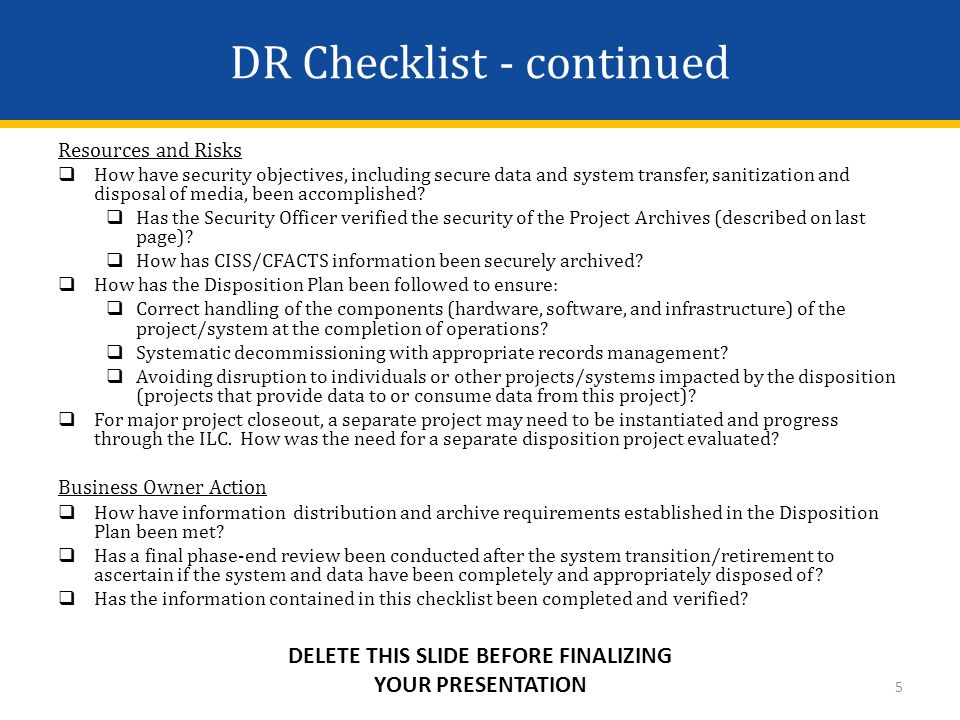 DR Checklist - continued Resources and Risks  How have security objectives, including secure data and system transfer, sanitization and disposal of media, been accomplished.