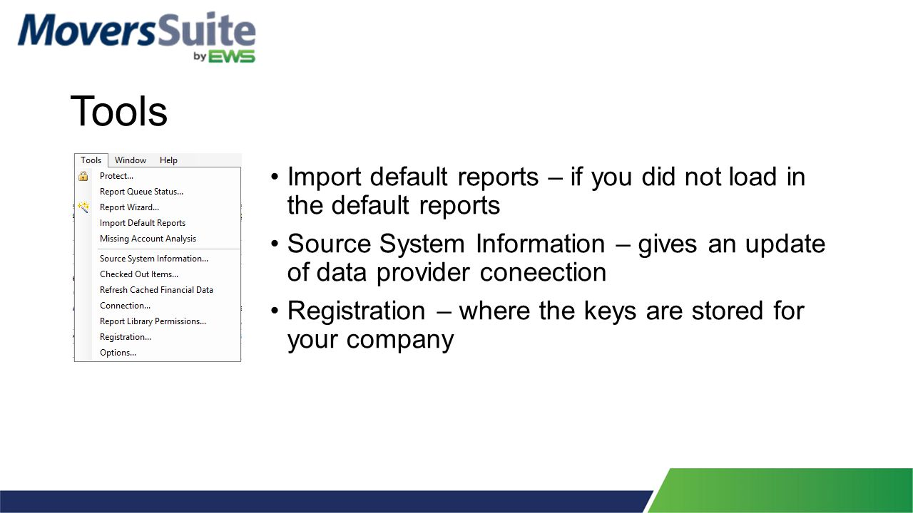 Tools Import default reports – if you did not load in the default reports Source System Information – gives an update of data provider coneection Registration – where the keys are stored for your company
