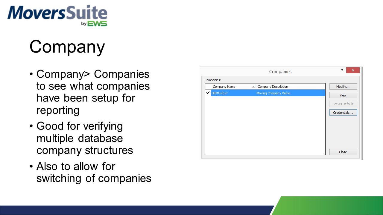 Company Company> Companies to see what companies have been setup for reporting Good for verifying multiple database company structures Also to allow for switching of companies