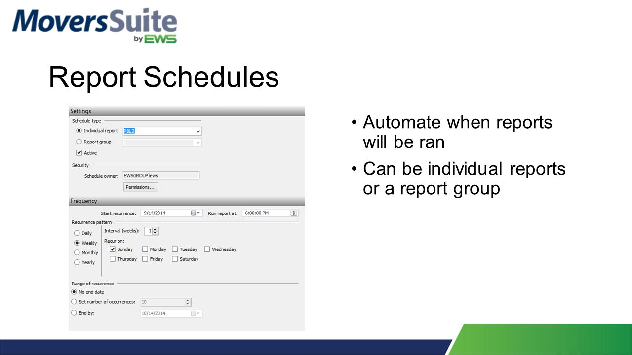 Report Schedules Automate when reports will be ran Can be individual reports or a report group