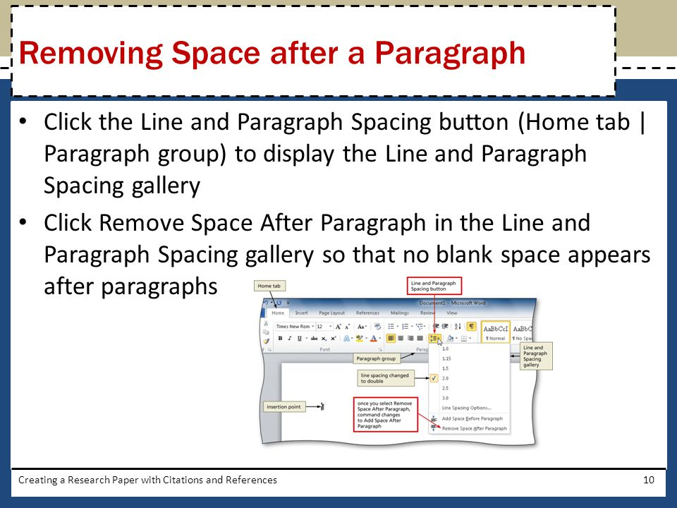 Click the Line and Paragraph Spacing button (Home tab | Paragraph group) to display the Line and Paragraph Spacing gallery Click Remove Space After Pa