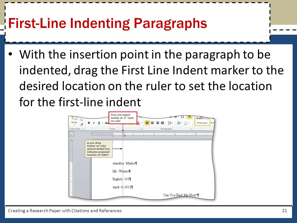 With the insertion point in the paragraph to be indented, drag the First Line Indent marker to the desired location on the ruler to set the location f
