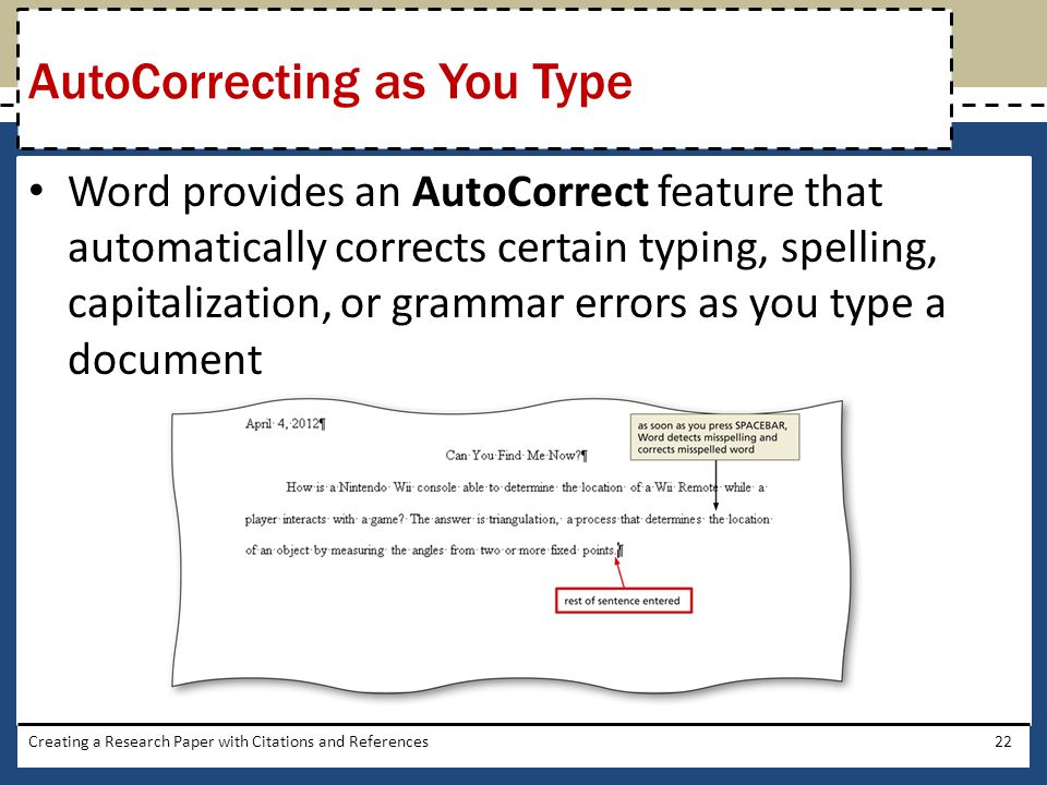 Word provides an AutoCorrect feature that automatically corrects certain typing, spelling, capitalization, or grammar errors as you type a document Cr