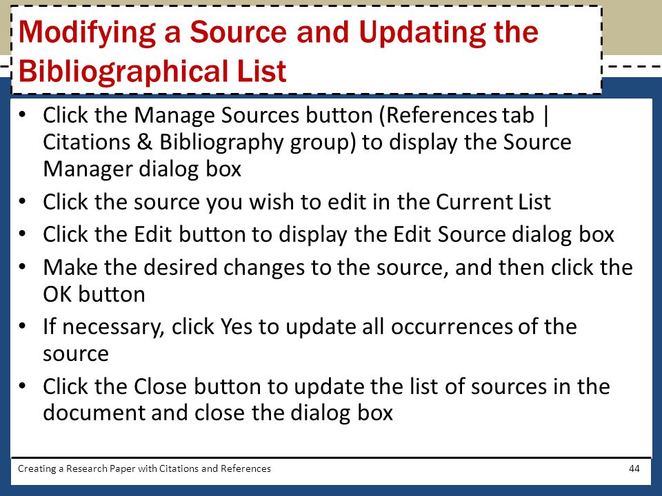 Click the Manage Sources button (References tab | Citations & Bibliography group) to display the Source Manager dialog box Click the source you wish t
