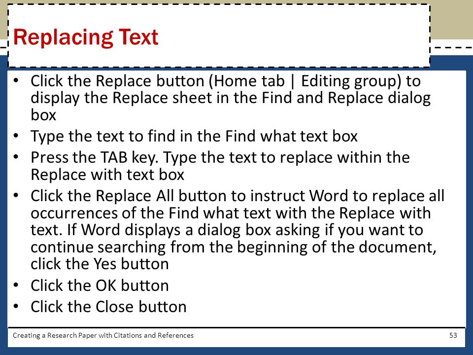 Click the Replace button (Home tab | Editing group) to display the Replace sheet in the Find and Replace dialog box Type the text to find in the Find