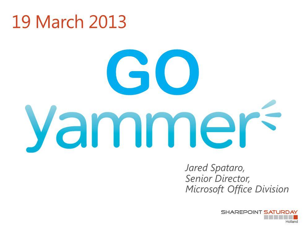 19 March 2013 GO Jared Spataro, Senior Director, Microsoft Office Division