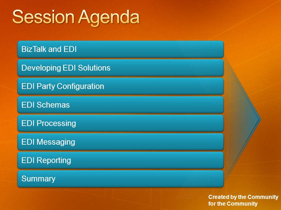 Created by the Community for the Community BizTalk and EDI Developing EDI Solutions EDI Party Configuration EDI Schemas EDI Processing Summary EDI Messaging EDI Reporting