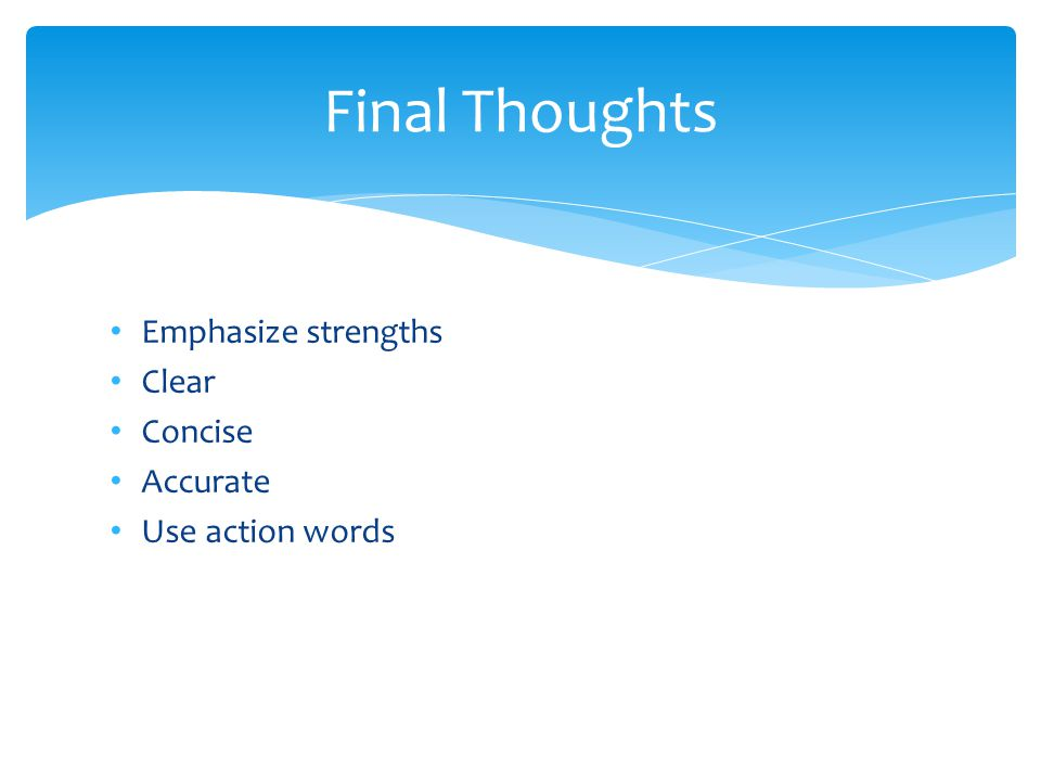 Emphasize strengths Clear Concise Accurate Use action words Final Thoughts