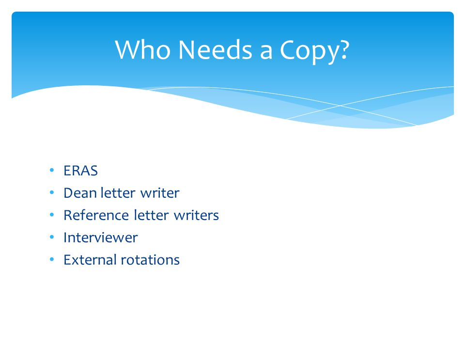 ERAS Dean letter writer Reference letter writers Interviewer External rotations Who Needs a Copy?