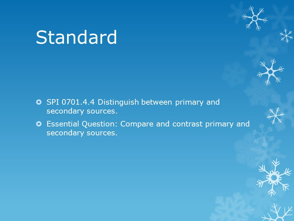 Standard  SPI 0701.4.4 Distinguish between primary and secondary sources.