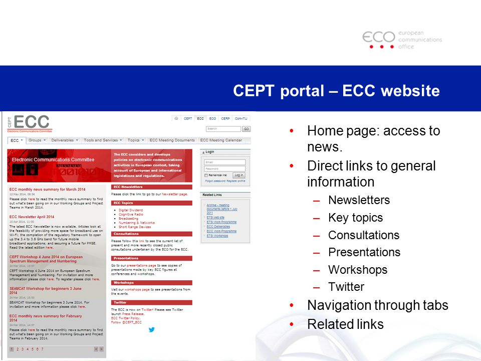 CEPT portal – ECC website Home page: access to news. Direct links to general information –Newsletters –Key topics –Consultations –Presentations –Works